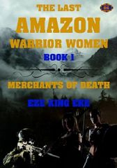 The Last Amazon Warrior women Book 1: Merchants of Death
