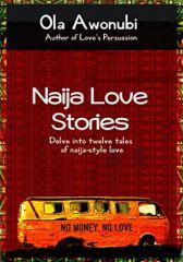 Naija Love Stories: Delve in twelve tales naija-style love