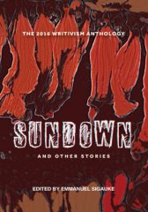 The 2016 Writivism Anthology: Sundown and Other Stories