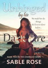 Unhinged by his Dark Fire - Adult Only (18+)