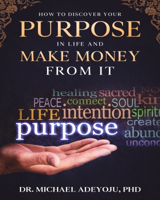 How To Discover Your Purpose In Life And Make Money from it