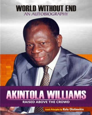 THE AUTOBIOGRAPHY OF AKINTOLA WILLIAMS CFR, CBE, FCA