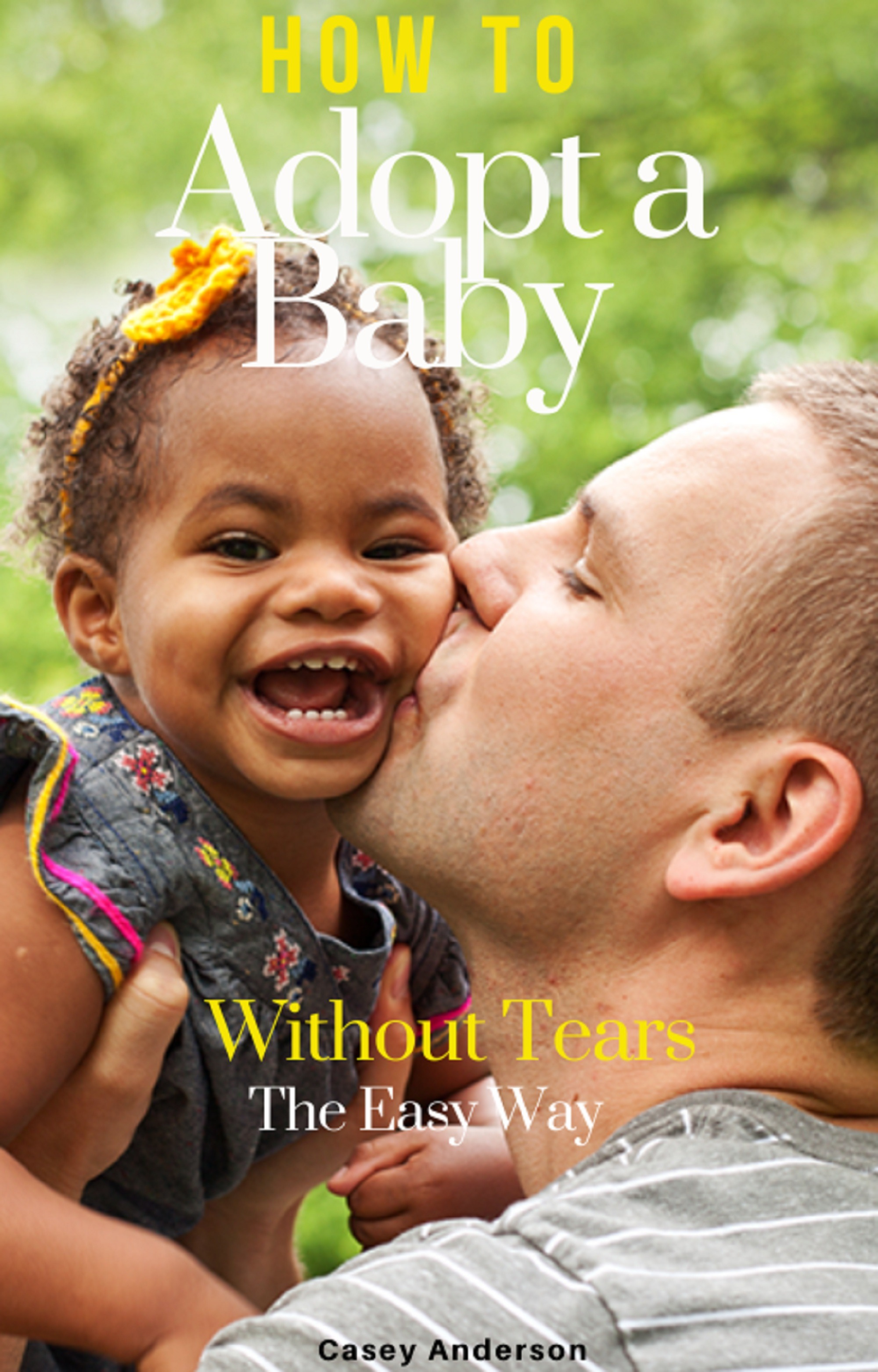 How To Adopt a Baby Without Tears: The Easy Way