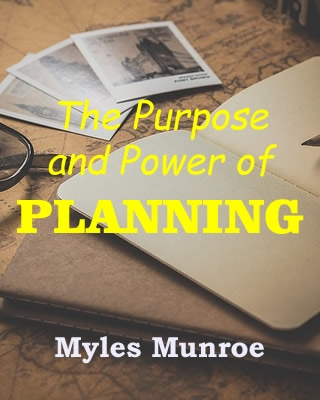 Myles Munroe: The Purpose and Power of Planning
