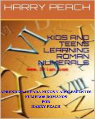 APRENDIZAJE PARA NIÑOS Y ADOLESCENTES NÚMEROS ROMANOS POR HARRY PEACH