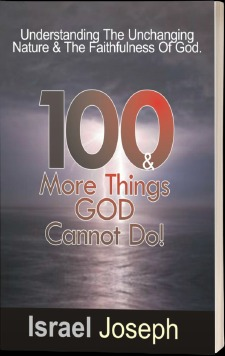 100 AND MORE THINGS GOD CANNOT DO! - Understanding the unchanging
