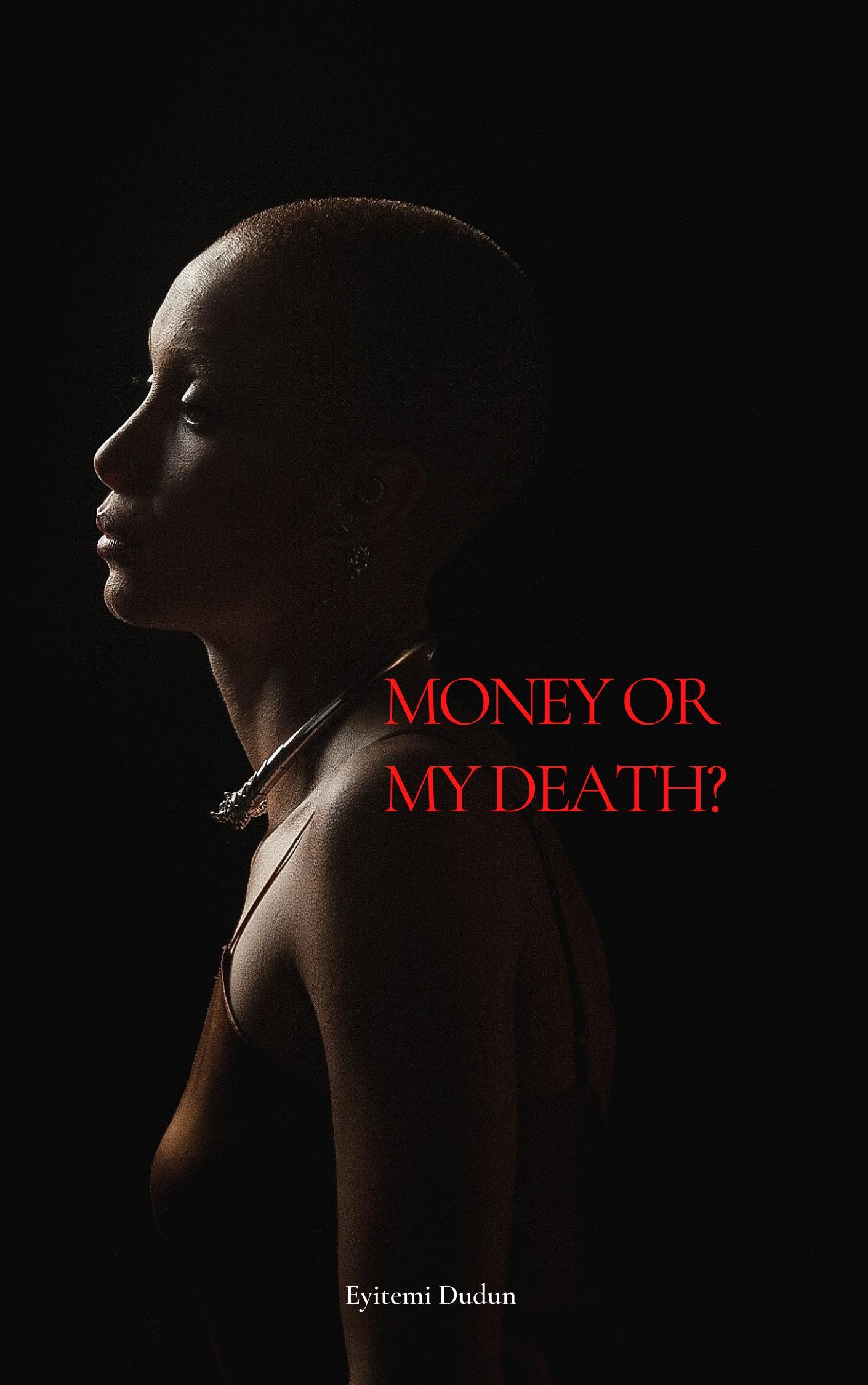 Money or My death?