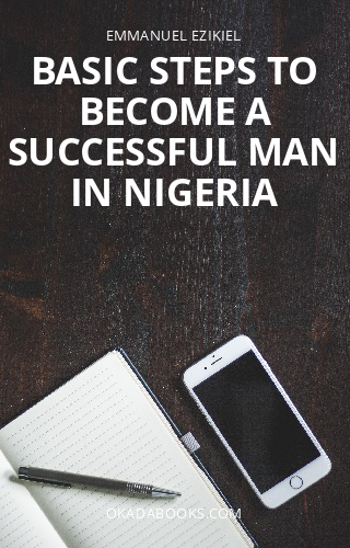 Basic steps to become a successful man in Nigeria - Adult Only (18+)