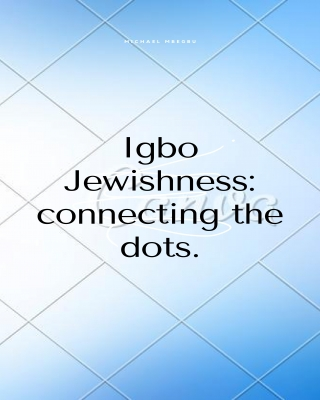 Igbo Jewishness: Connecting the dots