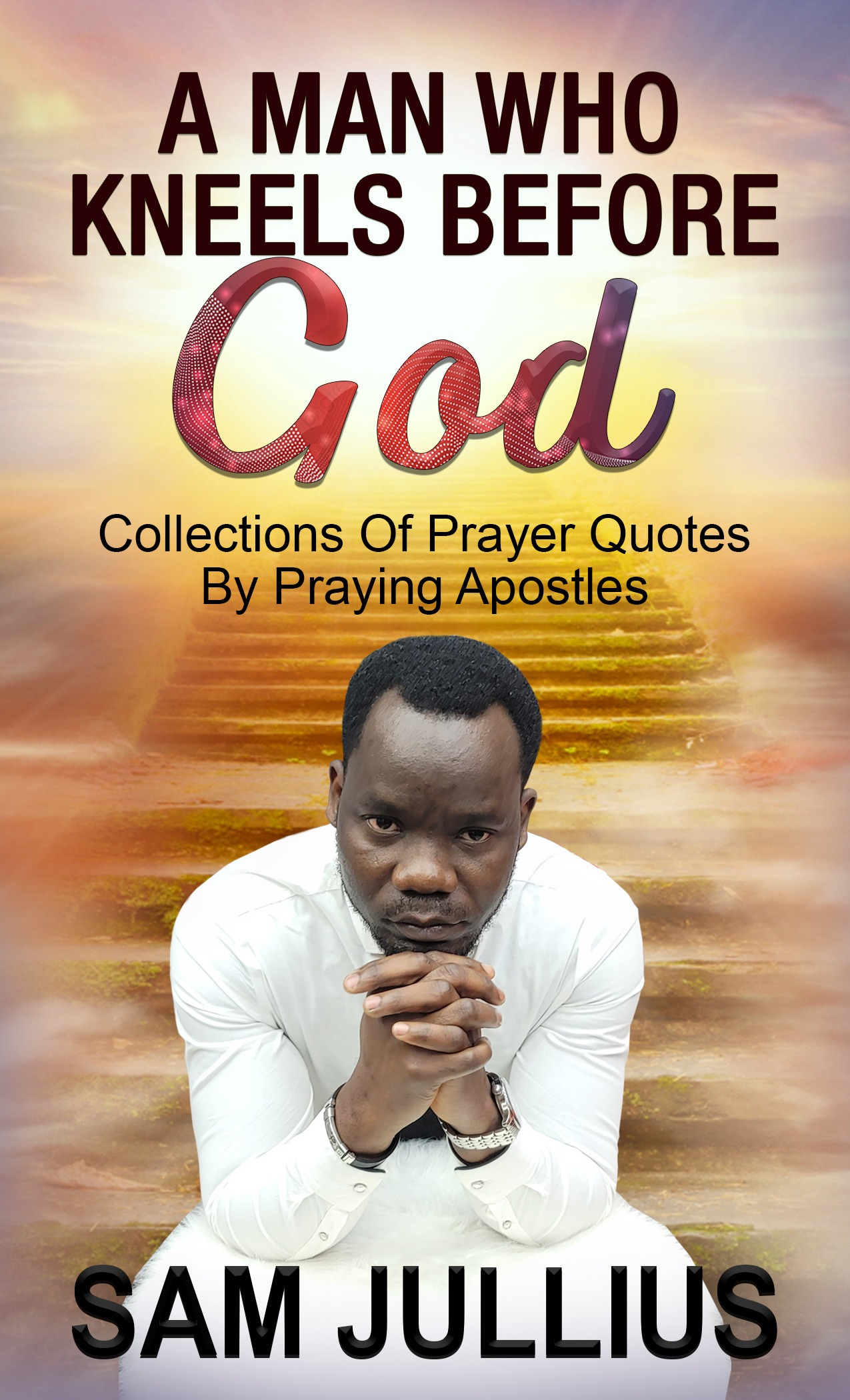 A Man Who Kneels Before God