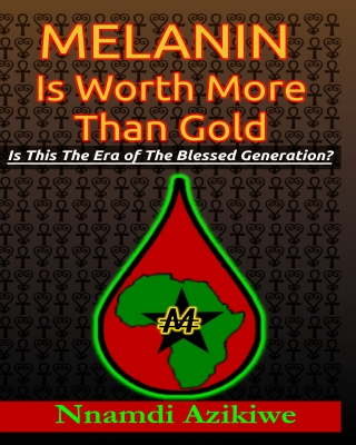 Melanin Is Worth More Than Gold: Is This The Era Of The Blessed G