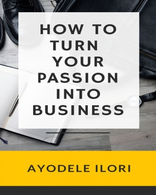 HOW TO TURN YOUR PASSION INTO BUSINESS