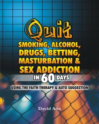 Quit Smoking, Alcohol, Masturbation & Sex addiction in 60Days