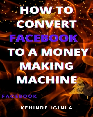 HOW TO CONVERT FACEBOOK TO A MONEY MAKING MACHINE - Adult Only (1