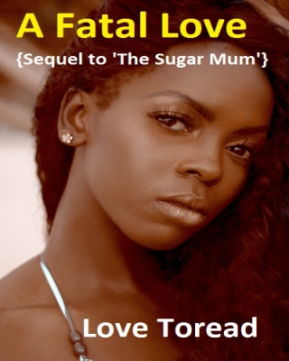 A Fatal Love {Sequel to 'The Sugar Mum'} ssr