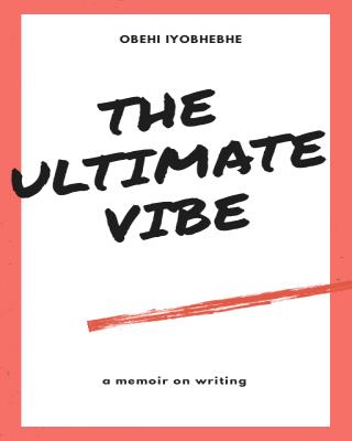 The Ultimate Vibe: a memoir on writing