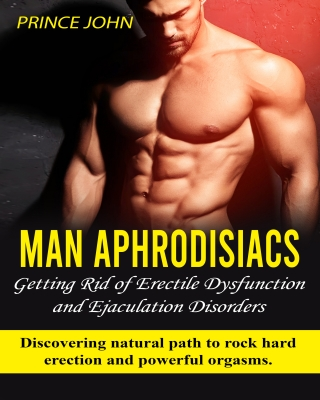Man Aphrodisiacs: Getting Rid of Erectile Dysfunction and Ejacula