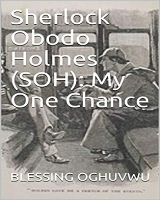 Sherlock Obodo Holmes (SOH): My One Chance - Adult Only (18+)