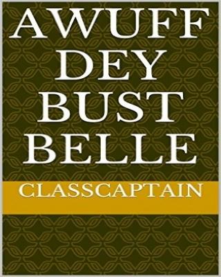 awuff dey bust belle