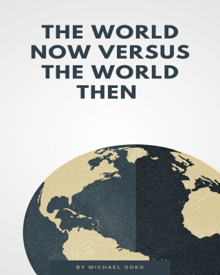 The World Now Versus The World Then