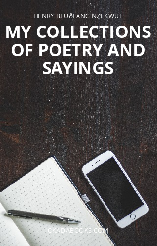 MY COLLECTIONS OF POETRY AND SAYINGS