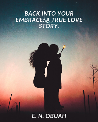 Back Into Your Embrace: A True Love Story