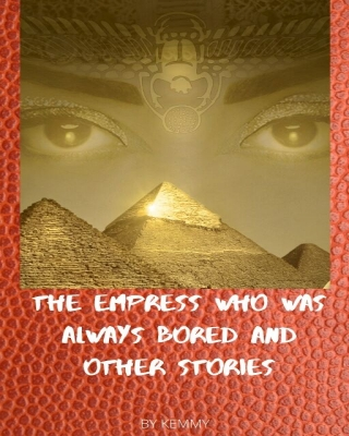 THE EMPRESS WHO WAS ALWAYS BORED AND OTHER STORIES