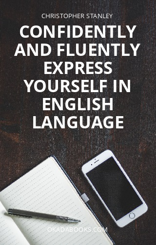 Confidently and Fluently express yourself in English Language