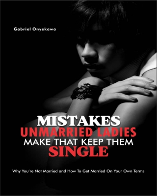 Mistakes Unmarried Ladies Make That Keep Them Single