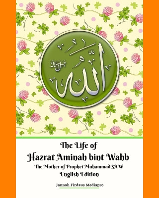 The Life of Hazrat Aminah bint Wahb The Mother of Prophet Muhamma