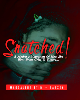 Snatched (A Mother's Narration Of How She Went From Grief To Vict