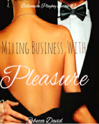 Mixing Business With Pleasure (Billionaire Playboy Series #1)