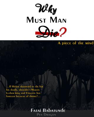 WHY MUST MAN DIE?