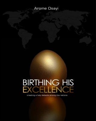 BIRTHING HIS EXCELLENCE