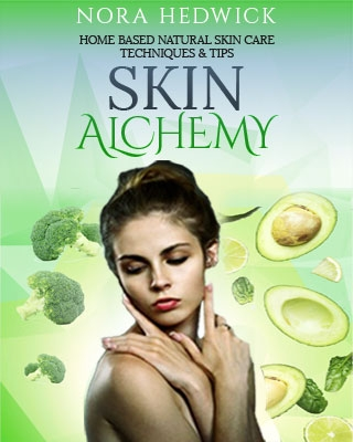 Skin Alchemy: Home Based Natural Skin Care Techniques & Tips