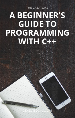 A Beginner's Guide To Programming With C++