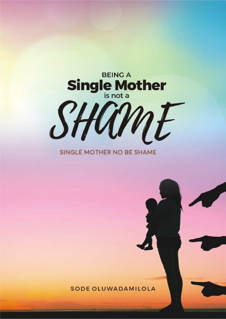 BEING A SINGLE MOTHER IS NOT A SHAME