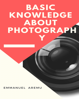 BASIC KNOWLEDGE ABOUT PHOTOGRAPHY