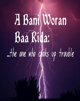 A Bani Woran Baa Rida:The One Who Cooks Up Trouble