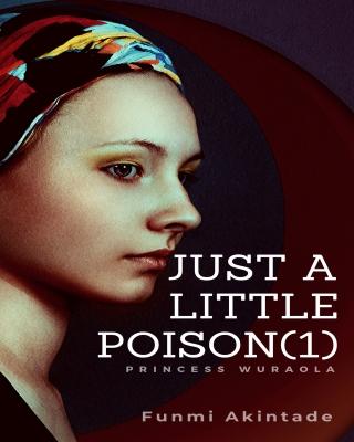 Just a Little Poison- Princess Wuraola (1)