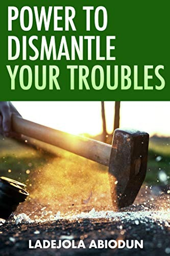 Power to Dismantle Your Troubles