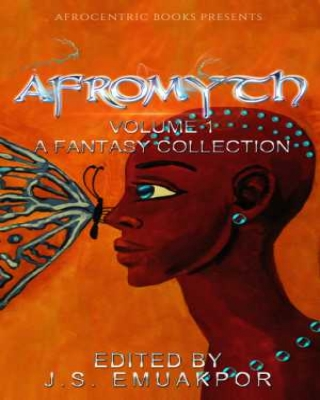 Afromyth Volume 1: A Fantasy Collection