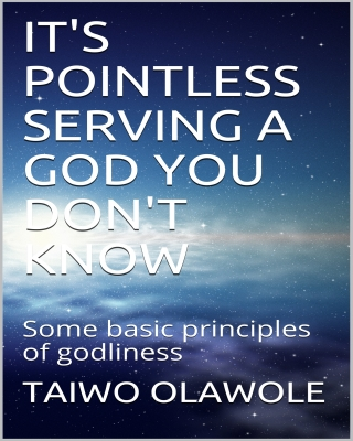 IT'S POINTLESS SERVING A GOD YOU DON'T KNOW