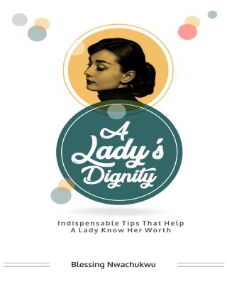 A LADY'S DIGNITY - Indispensable Tips That Help A Lady Know Her W
