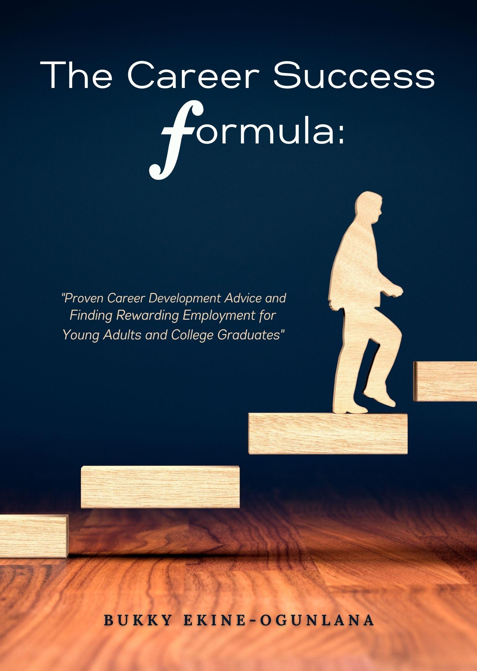 The Career Success Formula: Proven Career Development Advice and