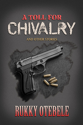A Toll For Chivalry and Other Stories
