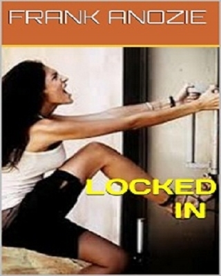 LOCKED IN BY FRANK ANOZIE