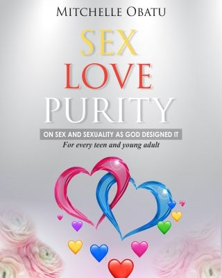 SEX LOVE PURITY: On Sex and Sexuality as God Designed It