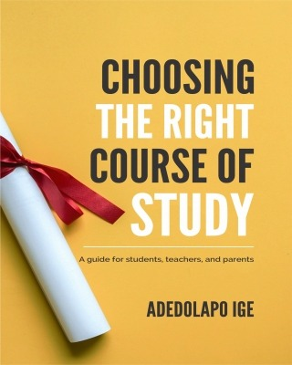 CHOOSING THE RIGHT COURSE OF STUDY
