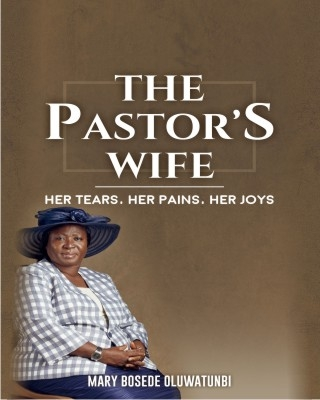 The Pastor's Wife: Her Tears, Her Pains, Her Joys